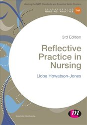 Reflective Practice in Nursing  - Howatson-Jones, Lioba