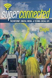 Superconnected : The Internet, Digital Media, and Techno-Social Life  - Chayko, Mary