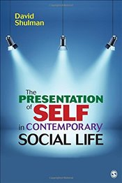 Presentation of Self in Contemporary Social Life - Shulman, David H. P.