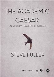 Academic Caesar : University Leadership is Hard  - Fuller, Steve