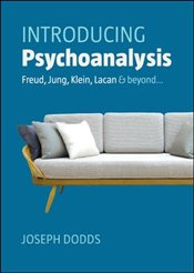 Introducing Psychoanalysis : Freud, Jung, Klein, Lacan and Beyond - Dodds, Joseph