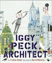 Iggy Peck, Architect - Beaty, Andrea