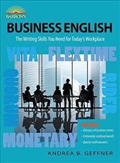 Business English 6e : The Writing Skills You Need for Todays Workplace - Geffner, Andrea B.