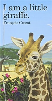 I Am a Little Giraffe  - Crozat, Francois