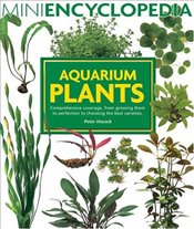 Aquarium Plants: Comprehensive Coverage, from Growing Them to Perfection to Choosing the Best Variet - Hiscock, Peter