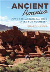 Ancient America : Fifty Archaeological Sites to See for Yourself - Feder, Kenneth L.