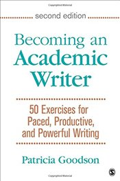 Becoming an Academic Writer : 50 Exercises for Paced, Productive, and Powerful Writing - Goodson, Patricia