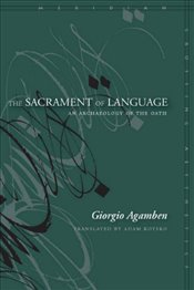 Sacrament of Language : An Archaeology of the Oath  - Agamben, Giorgio