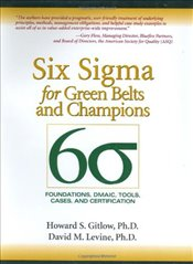 Six Sigma For Green Belts And Champions: Foundations, Dmaic, Tools, Cases, And Certification - Gitlow, Howard S.