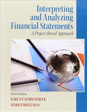 Interpreting and Analyzing Financial Statements : A Project based Approach - Schoenebeck, Karen P.
