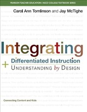 Integrating Differentiated Instruction and Understanding by Design: Connecting Content and Kids (Pea - Tomlinson, Carol Ann