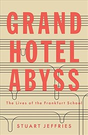 Grand Hotel Abyss : The Lives of the Frankfurt School - Jeffries, Stuart