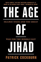 Age of Jihad : Islamic State and the Great War for the Middle East - Cockburn, Patrick