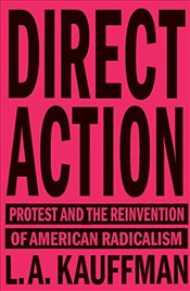 Direct Action : Protest and the Reinvention of American Radicalism - Kauffman, L.A.