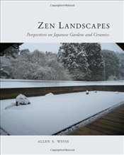 Zen Landscapes : Perspectives on Japanese Gardens and Ceramics - Weiss, Allen S.