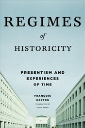 Regimes of Historicity : Presentism and Experiences of Time  - Hartog, François