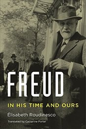 Freud : In His Time and Ours - Roudinesco, Élisabeth