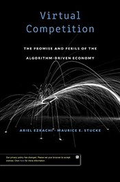 Virtual Competition : The Promise and Perils of the Algorithm-Driven Economy - Ezrachi, Ariel