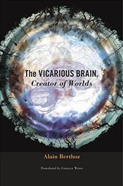 Vicarious Brain : Creator of Worlds - Berthoz, Alain
