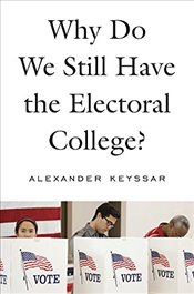 Why Do We Still Have the Electoral College? - Keyssar, Alexander