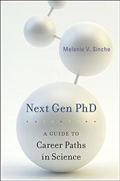 Next Gen PhD : A Guide to Career Paths in Science - Sinche, Melanie V.