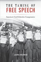 Taming of Free Speech : Americas Civil Liberties Compromise - Weinrib, Laura