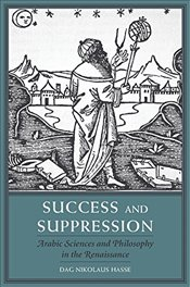 Success and Suppression : Arabic Sciences and Philosophy in the Renaissance   - Hasse, Dag Nikolaus