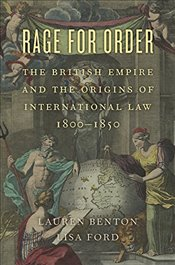 Rage for Order : The British Empire and the Origins of International Law, 1800-1850 - Benton, Lauren