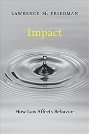 Impact : How Law Affects Behavior - Friedman, Lawrence M.