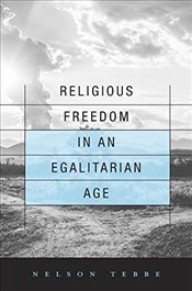 Religious Freedom in an Egalitarian Age - Tebbe, Nelson