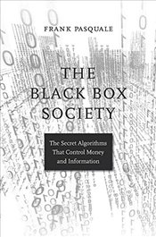 Black Box Society : The Secret Algorithms That Control Money and Information - Pasquale, Frank