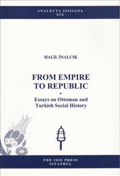 From Empire to Republic : Essays on Ottoman and Turkish Social History - İnalcık, Halil