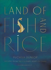 Land of Fish and Rice : Recipes from the Culinary Heart of China - Dunlop, Fuchsia