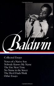 Collected Essays : Notes of a Native Son, Nobody Knows My Name, the Fire Next Time, No Name in the S - Baldwin, James