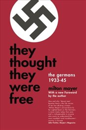 They Thought They Were Free : The Germans, 1933-45 - Mayer, Milton Sanford