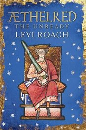 Aethelred : The Unready  - Roach, Levi