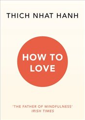 How to Love - Hanh, Thich Nhat