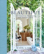 Beautiful : All American Decorating and Timeless Style - Sikes, Mark D.