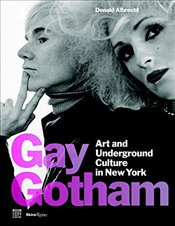 Gay Gotham : Art and Underground Culture in New York - Albrecht, Donald