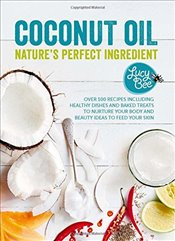 Coconut Oil : Natures Perfect Ingredient - Bee, Lucy