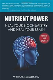 Nutrient Power : Heal Your Biochemistry and Heal Your Brain - Walsh, William J.