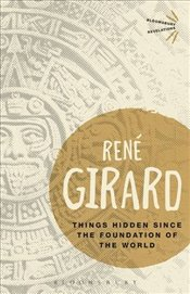 Things Hidden Since the Foundation of the World - Girard, Rene