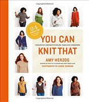 You Can Knit That : Foolproof Instructions for Fabulous Sweaters - Herzog, Amy