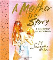 Mother Is a Story - Hahn, Samantha