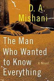 Man Who Wanted to Know Everything  - Mishani, D. A.