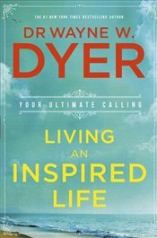 Living an Inspired Life : Your Ultimate Calling - Dyer, Wayne