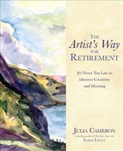 Artists Way for Retirement : Its Never Too Late to Discover Creativity and Meaning - Cameron, Julia