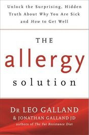 Allergy Solution : Unlock the Surprising, Hidden Truth about Why You Are Sick and How to Get Well - Galland, Dr Leo