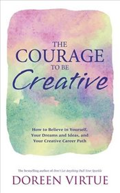 Courage to Be Creative: How to Believe in Yourself, Your Dreams and Ideas, and Your Creative Career  - Virtue, Doreen