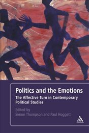 Politics and the Emotions : The Affective Turn in Contemporary Political Studies - Thompson, Simon